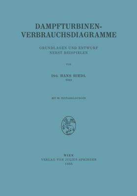 Dampfturbinen-Verbrauchsdiagramme Grundlagen und Entwurf Nebst Beispielen  1935 9783709197479 Front Cover