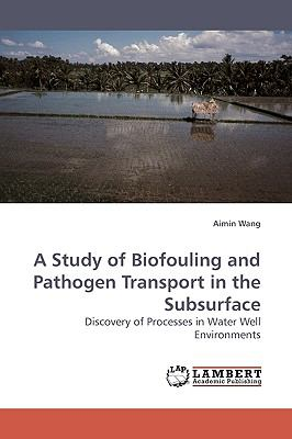 Study of Biofouling and Pathogen Transport in the Subsurface N/A 9783838305479 Front Cover