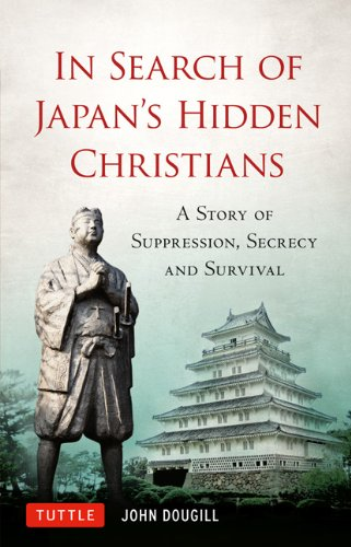 In Search of Japan's Hidden Christians A Story of Suppression, Secrecy and Survival  2012 edition cover