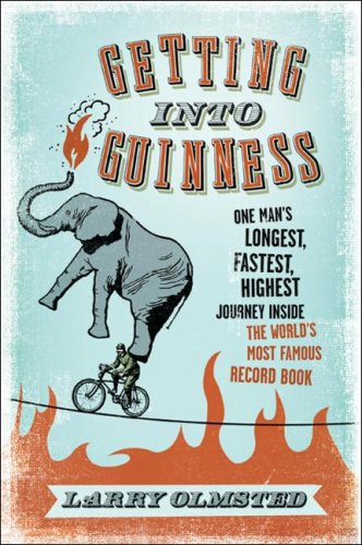 Getting into Guinness One Man's Longest, Fastest, Highest Journey Inside the World's Most Famous Record Book  2008 9780061373480 Front Cover