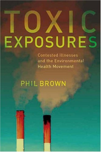 Toxic Exposures Contested Illnesses and the Environmental Health Movement  2007 9780231129480 Front Cover