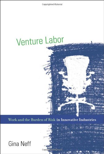 Venture Labor Work and the Burden of Risk in Innovative Industries  2012 edition cover