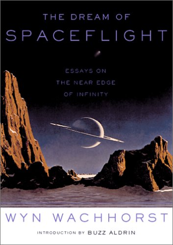 Dream of Spaceflight Essays on the near Edge of Infinity N/A 9780306810480 Front Cover