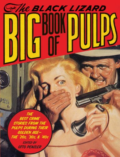 Black Lizard Big Book of Pulps The Best Crime Stories from the Pulps During Their Golden Age - The '20s, '30s and '40s  2007 edition cover