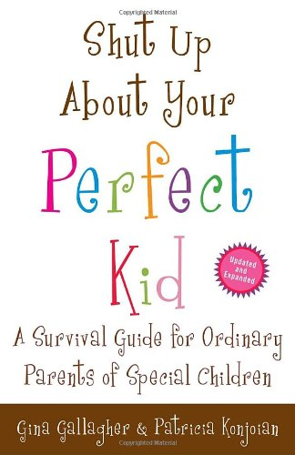 Shut up about Your Perfect Kid A Survival Guide for Ordinary Parents of Special Children N/A edition cover