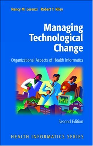 Managing Technological Change Organizational Aspects of Health Informatics 2nd 2004 (Revised) edition cover
