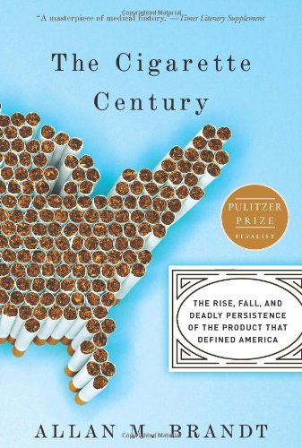 Cigarette Century The Rise, Fall, and Deadly Persistence of the Product That Defined America N/A edition cover