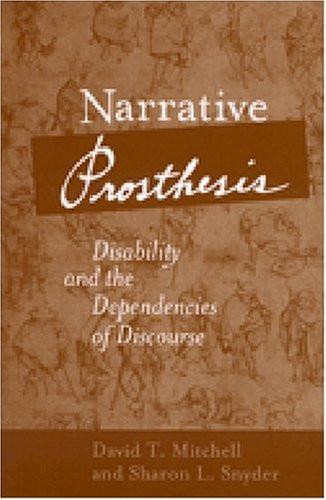 Narrative Prosthesis Disability and the Dependencies of Discourse  2001 edition cover