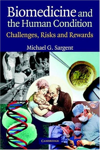 Biomedicine and the Human Condition Challenges, Risks, and Rewards  2004 9780521541480 Front Cover