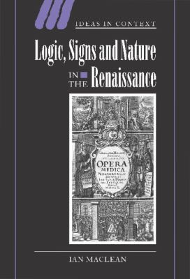 Logic, Signs and Nature in the Renaissance The Case of Learned Medicine  2002 9780521806480 Front Cover