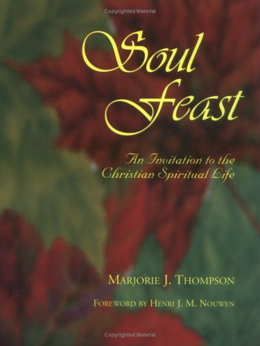 Soul Feast An Invitation to the Christian Spiritual Life N/A edition cover