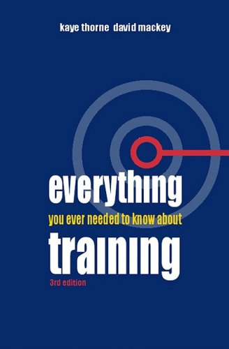 Everything You Ever Needed to Know about Training A One-Stop Shop for Everyone Interested in Training, Learning and Development 3rd 2003 9780749440480 Front Cover