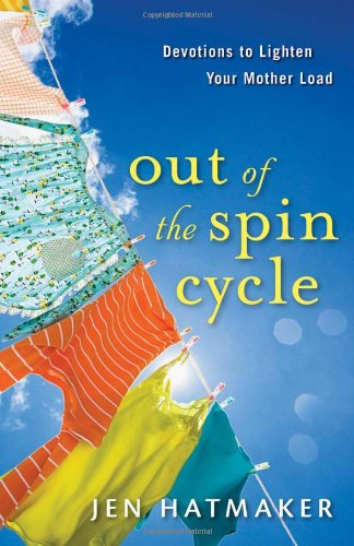 Out of the Spin Cycle Devotions to Lighten Your Mother Load  2010 9780800734480 Front Cover