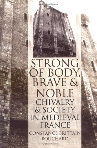 Strong of Body, Brave and Noble Chivalry and Society in Medieval France  1998 edition cover