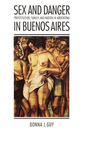Sex and Danger in Buenos Aires Prostitution, Family, and Nation in Argentina N/A edition cover