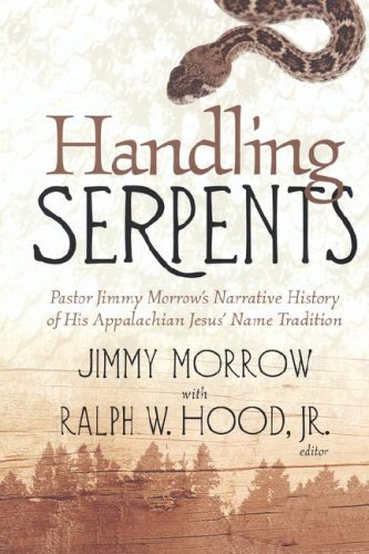 Handling Serpents Pastor Jimmy Morrow's History of His Appalachian Jesus' Name Tradition  2005 edition cover