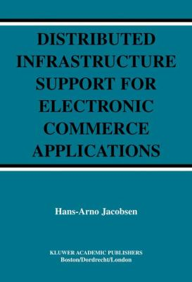 Distributed Infrastructure Support for Electronic Commerce Applications   2004 9781402076480 Front Cover
