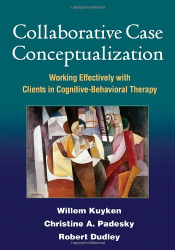 Collaborative Case Conceptualization Working Effectively with Clients in Cognitive-Behavioral Therapy  2009 edition cover