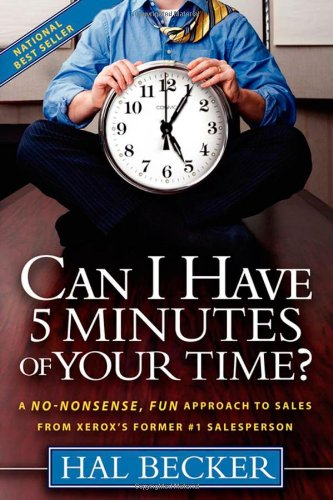 Can I Have 5 Minutes of Your Time? A No-Nonsense, Fun Approach to Sales from Xerox's Former #1 Salesperson N/A 9781600373480 Front Cover