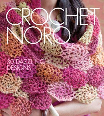 Crochet Noro 30 Dazzling Designs  2013 9781936096480 Front Cover