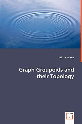 Graph Groupoids and Their Topology:   2008 edition cover