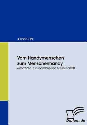 Vom Handymenschen Zum Menschenhandy  N/A 9783836666480 Front Cover