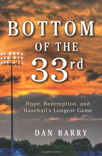 Bottom of the 33rd Hope, Redemption, and Baseball's Longest Game  2011 9780062014481 Front Cover
