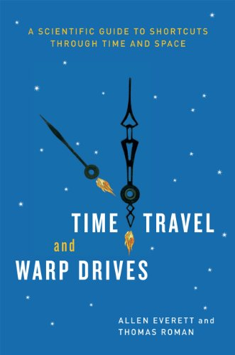 Time Travel and Warp Drives A Scientific Guide to Shortcuts Through Time and Space  2013 edition cover