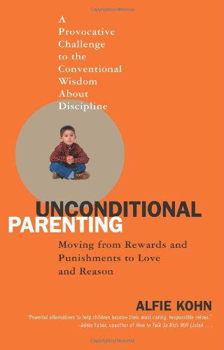 Unconditional Parenting Moving from Rewards and Punishments to Love and Reason  2006 edition cover