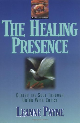 Healing Presence Curing the Soul Through Union with Christ  1995 (Reprint) edition cover
