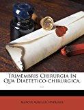 Trimembris Chirurgia in Qua Diaetetico-Chirurgica  N/A 9781286725481 Front Cover
