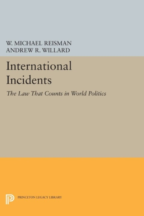 International Incidents The Law That Counts in World Politics  2014 9781400859481 Front Cover