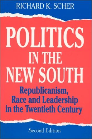 Politics in the New South Republicanism, Race, and Leadership in the Twentieth Century 2nd 1997 (Revised) edition cover