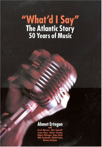 What'd I Say? The Atlantic Story, 50 Years of Music N/A 9781566490481 Front Cover