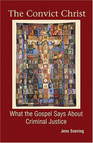 Convict Christ What the Gospel Says about Criminal Justice  2006 edition cover