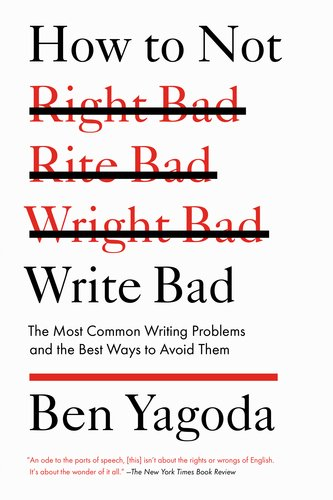 How to Not Write Bad The Most Common Writing Problems and the Best Ways to Avoid Them N/A edition cover