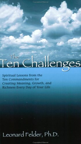 Ten Challenges Spiritual Lessons from the Ten Commandments for Creating Meaning, Growth, and Richness Every Day of Your Life  1997 9781879215481 Front Cover