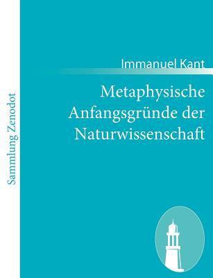 Metaphysische Anfangsgr�nde der Naturwissenschaft   2011 9783843065481 Front Cover