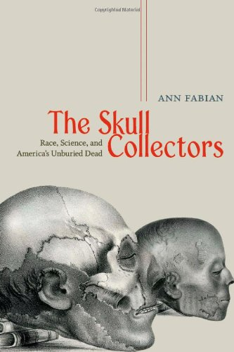 Skull Collectors Race, Science, and America's Unburied Dead  2010 edition cover