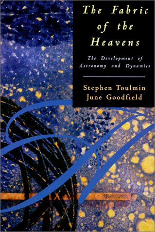 Fabric of the Heavens The Development of Astronomy and Dynamics  1999 (Reprint) edition cover