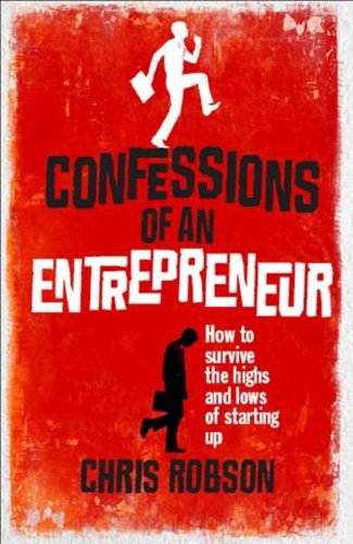 Confessions of an Entrepreneur The Highs and Lows of Starting Up  2010 (Revised) 9780273721482 Front Cover