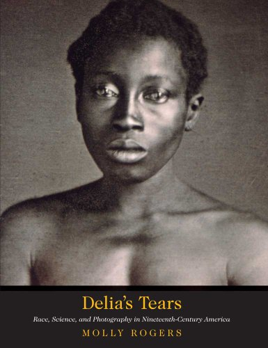 Delia's Tears Race, Science, and Photography in Nineteenth-Century America  2010 edition cover