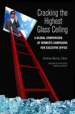 Cracking the Highest Glass Ceiling A Global Comparison of Women's Campaigns for Executive Office  2010 edition cover