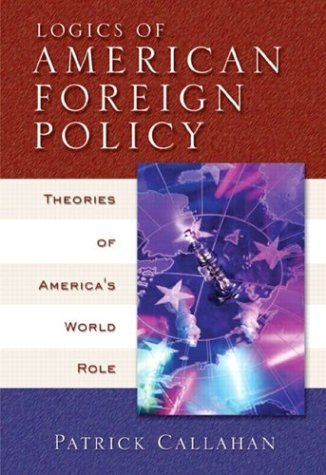 Logics of American Foreign Policy Theories of America's World Role  2004 9780321088482 Front Cover