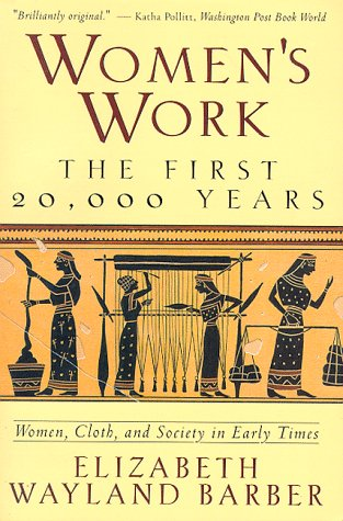 Women's Work The First 20,000 Years Women, Cloth, and Society in Early Times  1995 edition cover