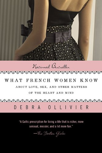 What French Women Know About Love, Sex, and Other Matters of the Heart and Mind N/A edition cover