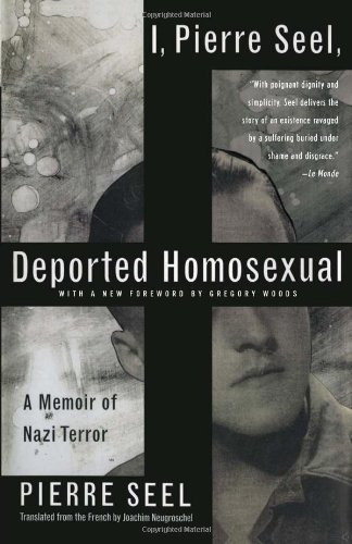 I, Pierre Seel, Deported Homosexual A Memoir of Nazi Terror N/A edition cover