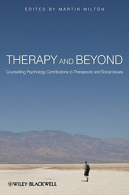 Therapy and Beyond Counselling Psychology Contributions to Therapeutic and Social Issues  2010 9780470715482 Front Cover