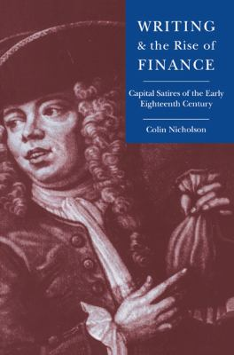 Writing and the Rise of Finance Capital Satires of the Early Eighteenth Century N/A 9780521604482 Front Cover