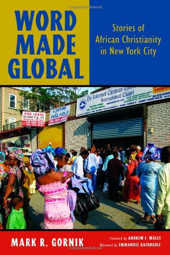 Word Made Global Stories of African Christianity in New York City  2011 9780802864482 Front Cover
